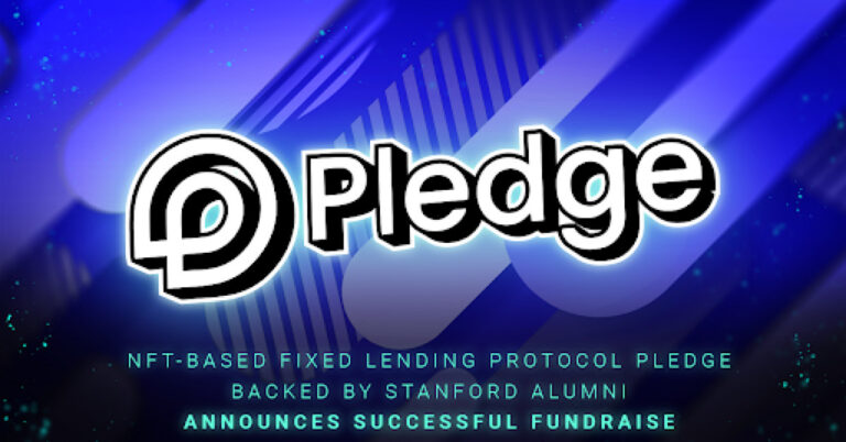 NFT-based Fixed Lending Protocol Pledge Backed by Stanford Alumni Announces Successful Fundraiser