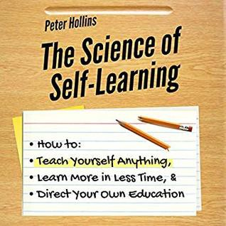 [^EPUB]->Download The Science of Self-Learning: How to Teach Yourself Anything, Learn More in Less Time, and Direct Your Own Education By Peter Hollins Full ebook   by Ropegyga   Sep, 2021  